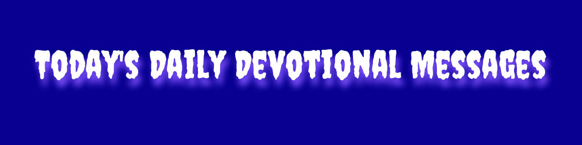 Today's Daily Devotional Messages